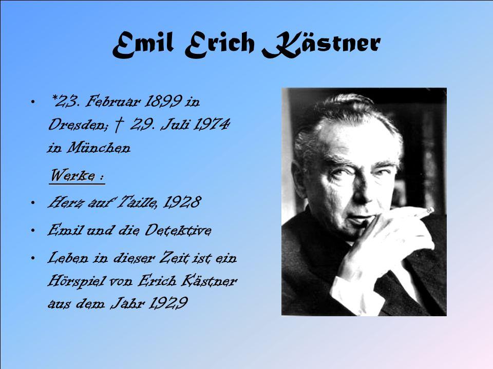 Emil Erich Kästner *23. Februar 1899 in Dresden; † 29. Juli 1974 in München. Werke : Herz auf Taille, 1928.