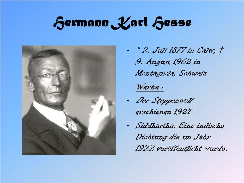 Hermann Karl Hesse * 2. Juli 1877 in Calw; † 9. August 1962 in Montagnola, Schweiz. Werke : Der Steppenwolf erschienen 1927.