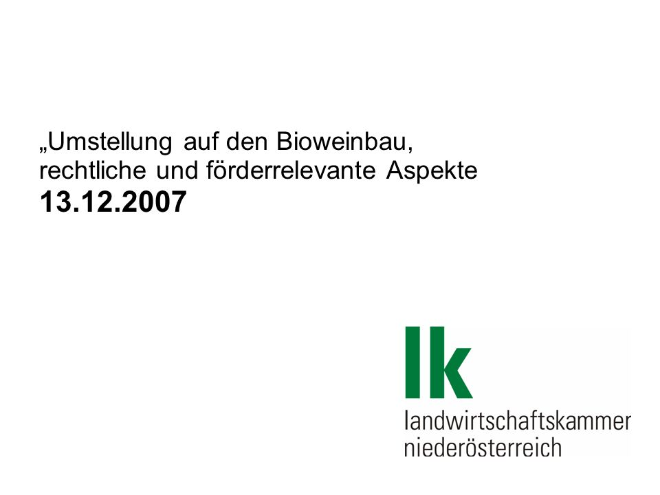 """""""Umstellung auf den Bioweinbau, rechtliche und förderrelevante Aspekte 13.12.2007"""