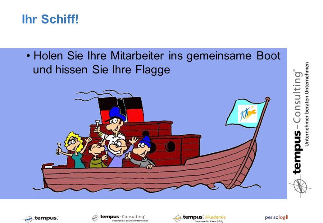 Ihr Schiff! Holen Sie Ihre Mitarbeiter ins gemeinsame Boot und hissen Sie Ihre Flagge