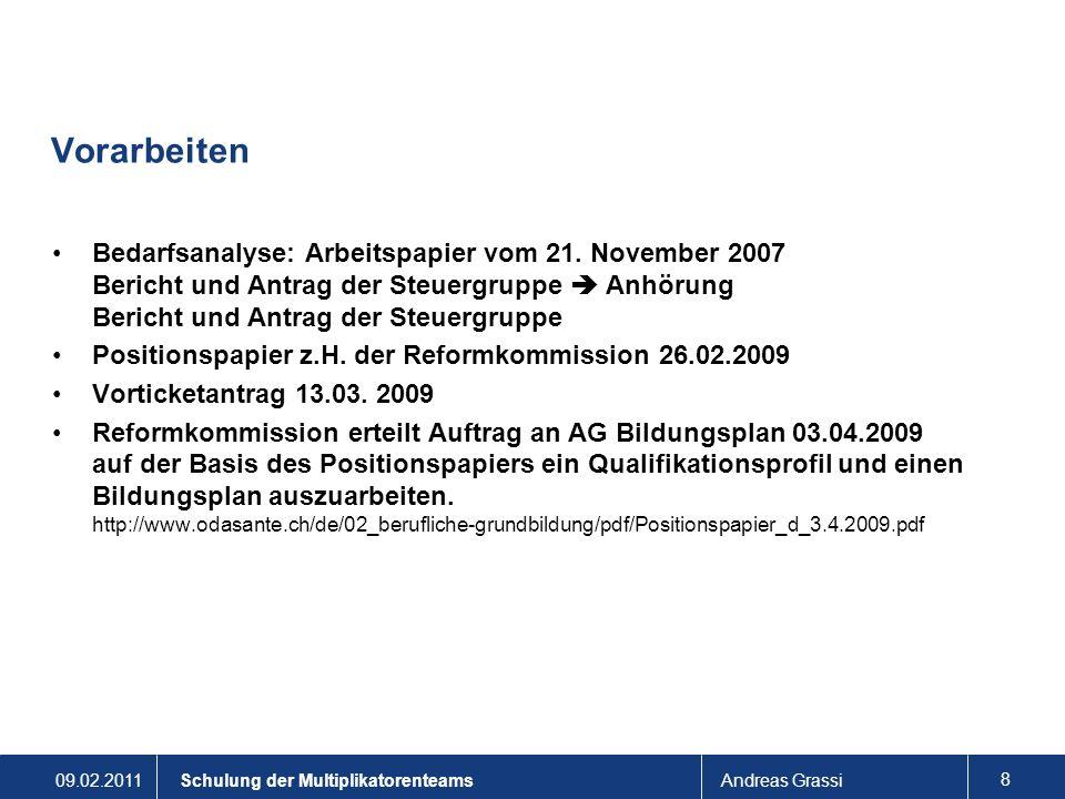 Vorarbeiten Bedarfsanalyse: Arbeitspapier vom 21. November 2007 Bericht und Antrag der Steuergruppe  Anhörung Bericht und Antrag der Steuergruppe.