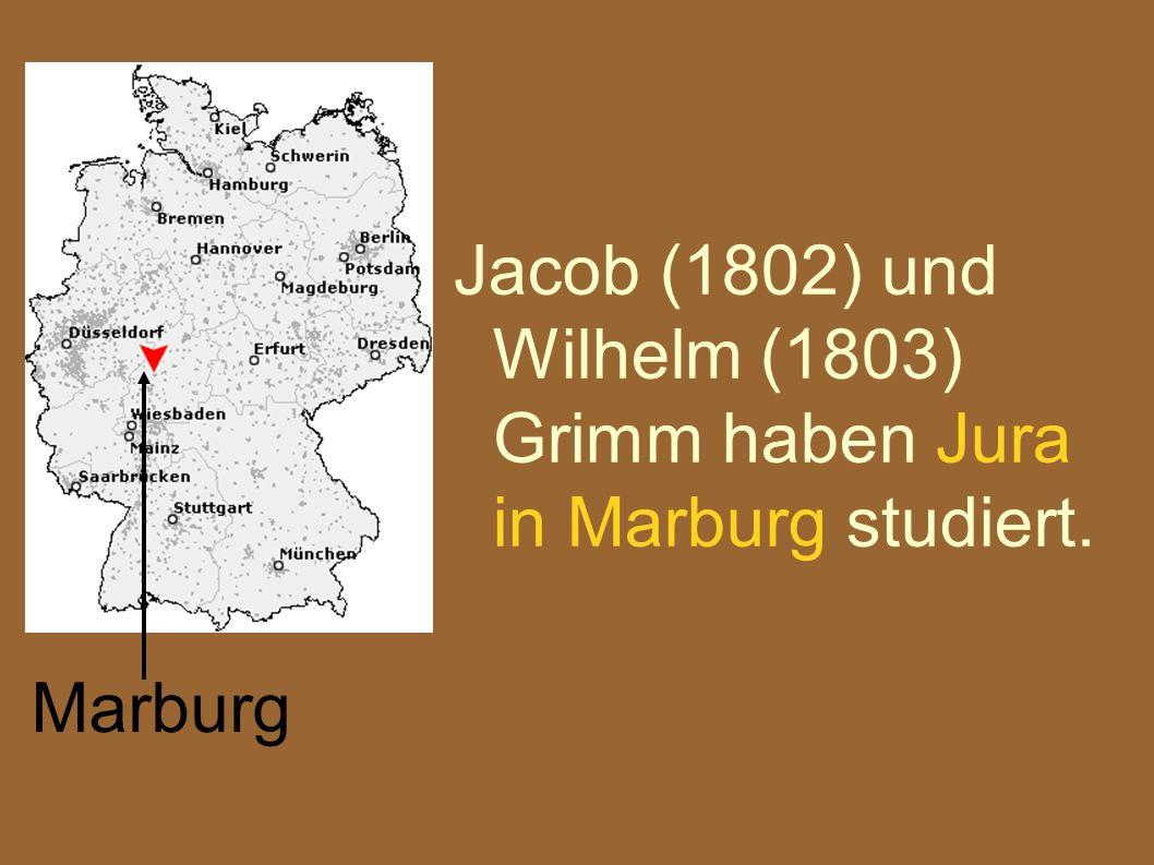 Jacob (1802) und Wilhelm (1803) Grimm haben Jura in Marburg studiert.