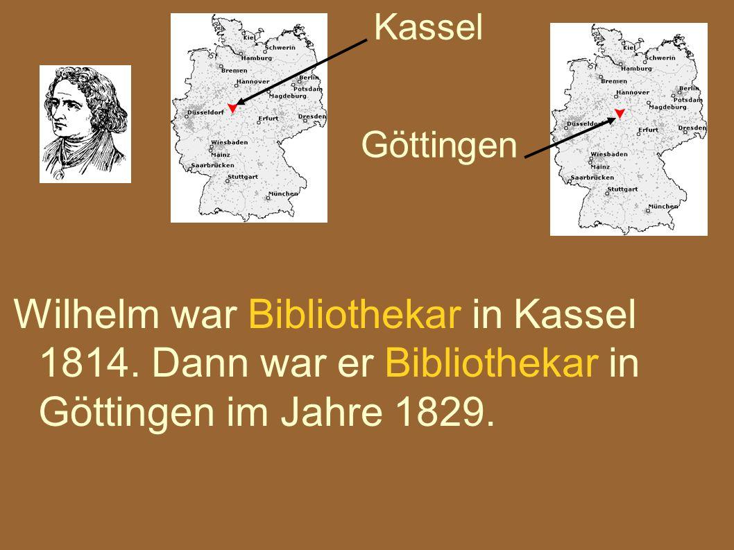Kassel Göttingen. Wilhelm war Bibliothekar in Kassel 1814.
