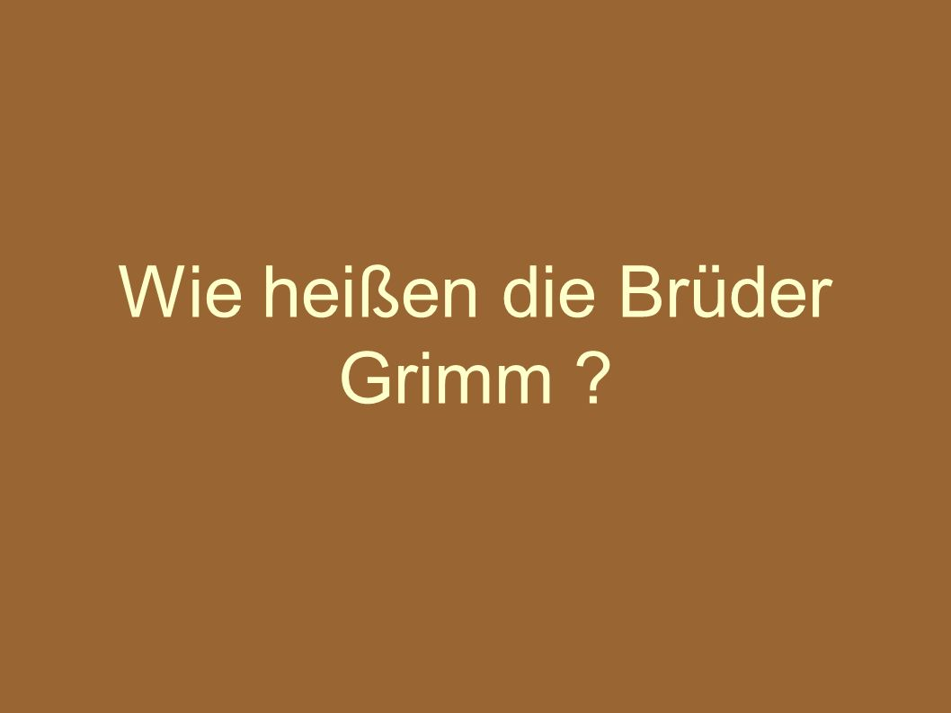 Wie heißen die Brüder Grimm