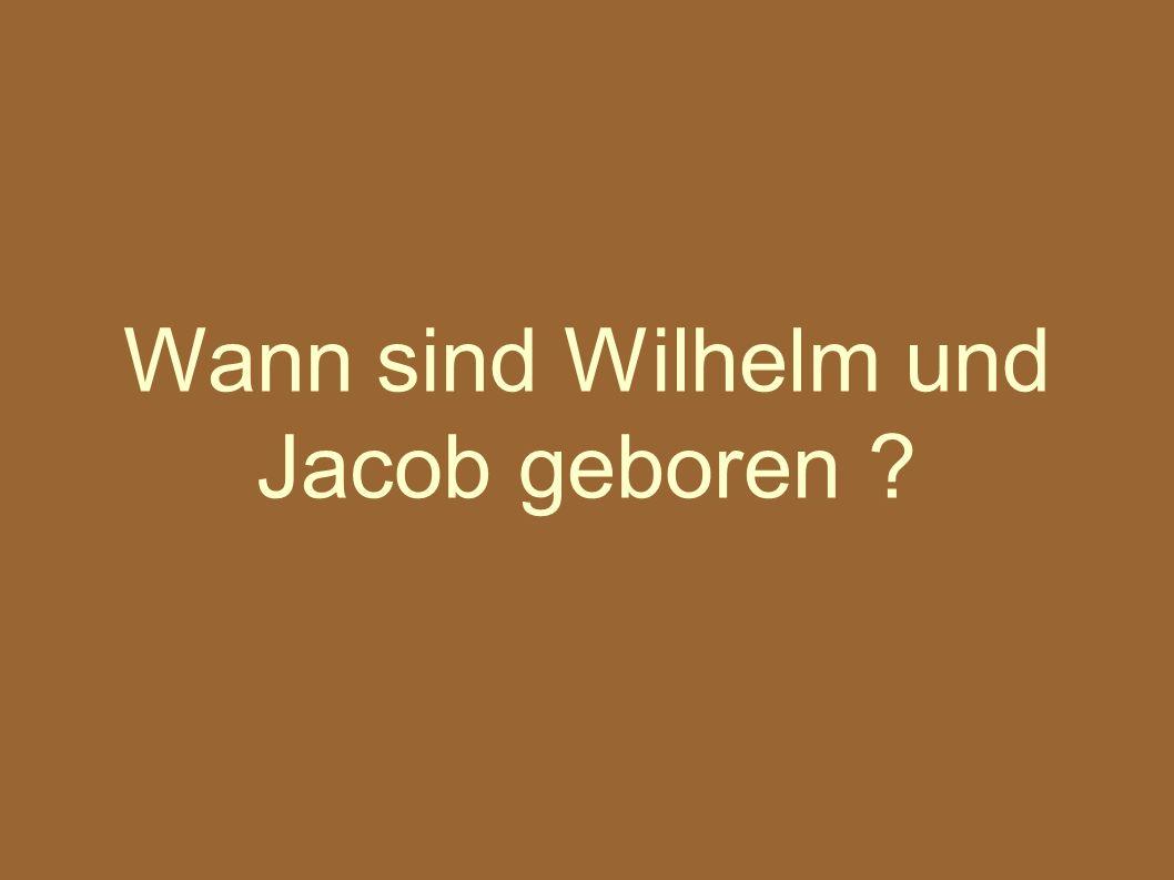 Wann sind Wilhelm und Jacob geboren
