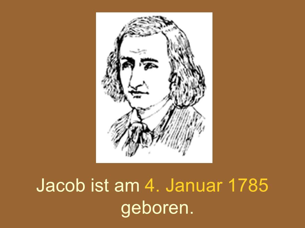 Jacob ist am 4. Januar 1785 geboren.
