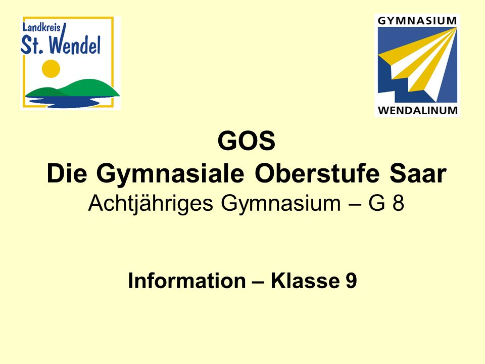 GOS Die Gymnasiale Oberstufe Saar Achtjähriges Gymnasium – G 8