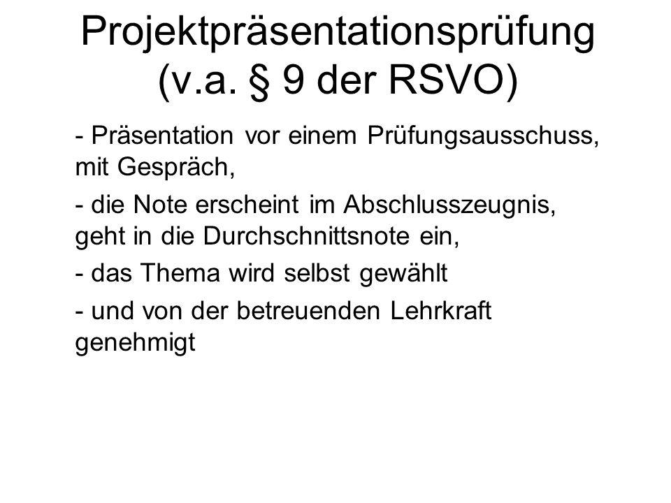 Projektpräsentationsprüfung (v.a. § 9 der RSVO)