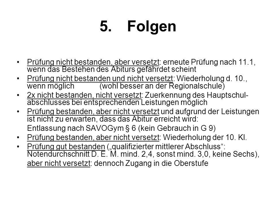 5. Folgen Prüfung nicht bestanden, aber versetzt: erneute Prüfung nach 11.1, wenn das Bestehen des Abiturs gefährdet scheint.