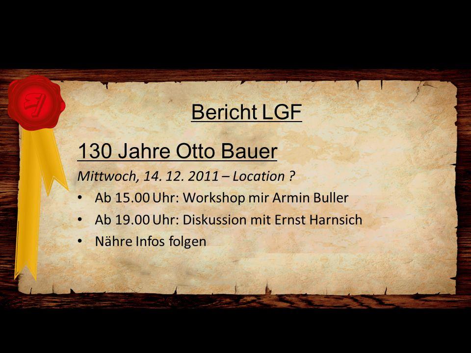 Bericht LGF 130 Jahre Otto Bauer Mittwoch, 14. 12. 2011 – Location