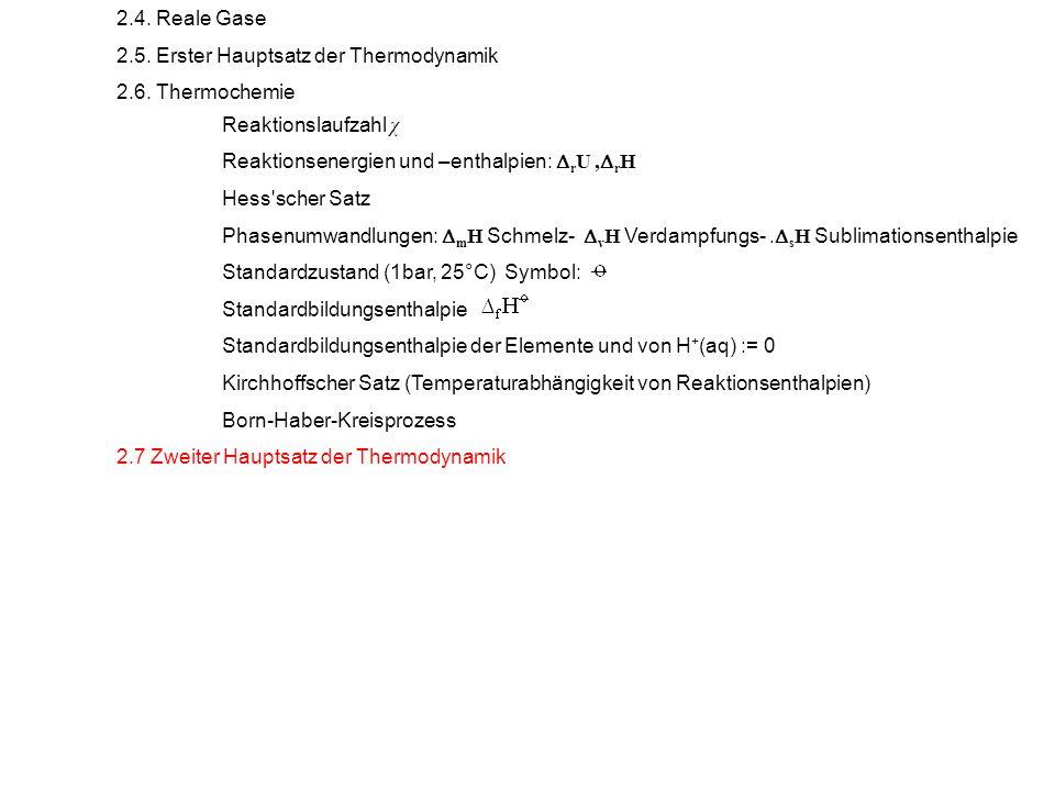 2.4. Reale Gase 2.5. Erster Hauptsatz der Thermodynamik. 2.6. Thermochemie. Reaktionslaufzahl χ. Reaktionsenergien und –enthalpien: rU ,rH.