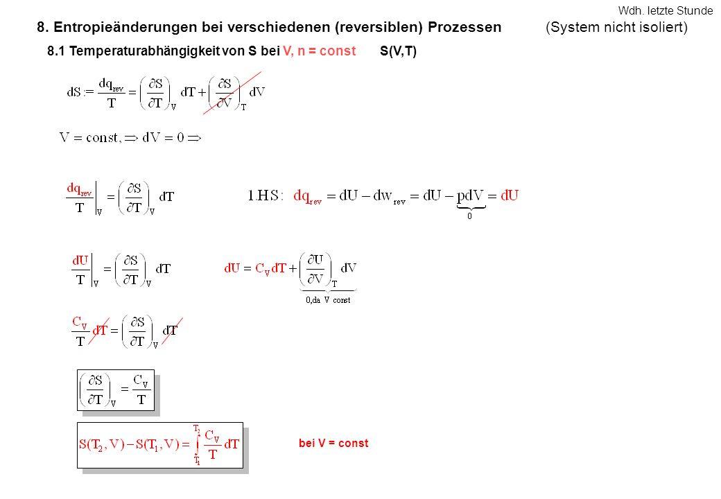 8. Entropieänderungen bei verschiedenen (reversiblen) Prozessen