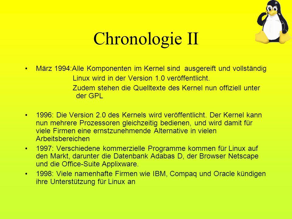 Chronologie II März 1994:Alle Komponenten im Kernel sind ausgereift und vollständig. Linux wird in der Version 1.0 veröffentlicht.