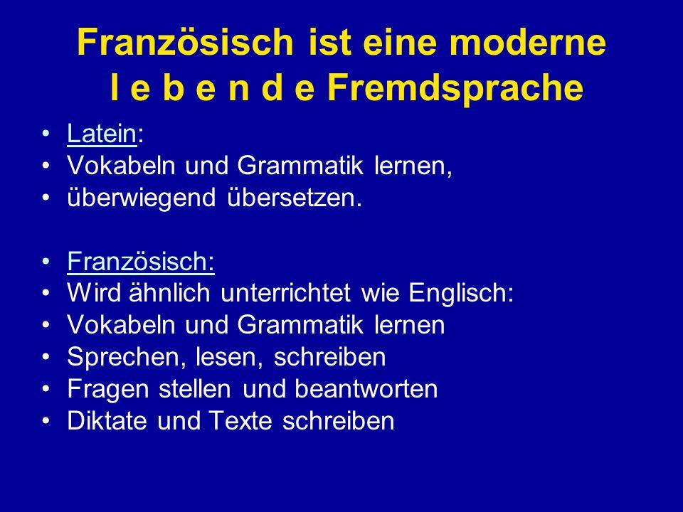 Französisch ist eine moderne l e b e n d e Fremdsprache
