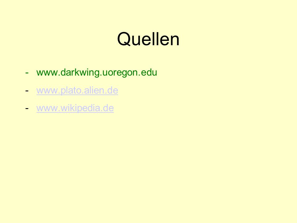 Quellen www.darkwing.uoregon.edu www.plato.alien.de www.wikipedia.de