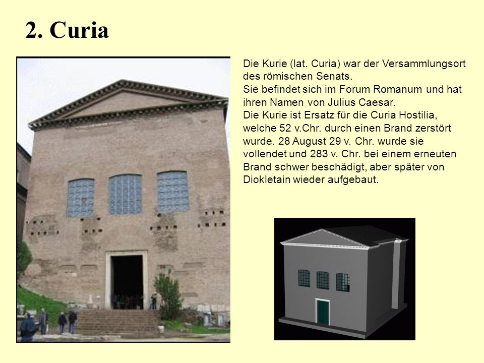 2. Curia Die Kurie (lat. Curia) war der Versammlungsort des römischen Senats.