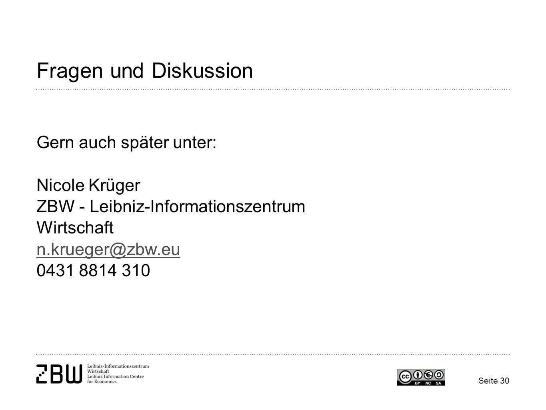 Fragen und Diskussion Gern auch später unter: Nicole Krüger ZBW - Leibniz-Informationszentrum Wirtschaft n.krueger@zbw.eu 0431 8814 310