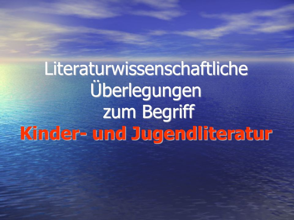 Literaturwissenschaftliche Überlegungen zum Begriff Kinder- und Jugendliteratur