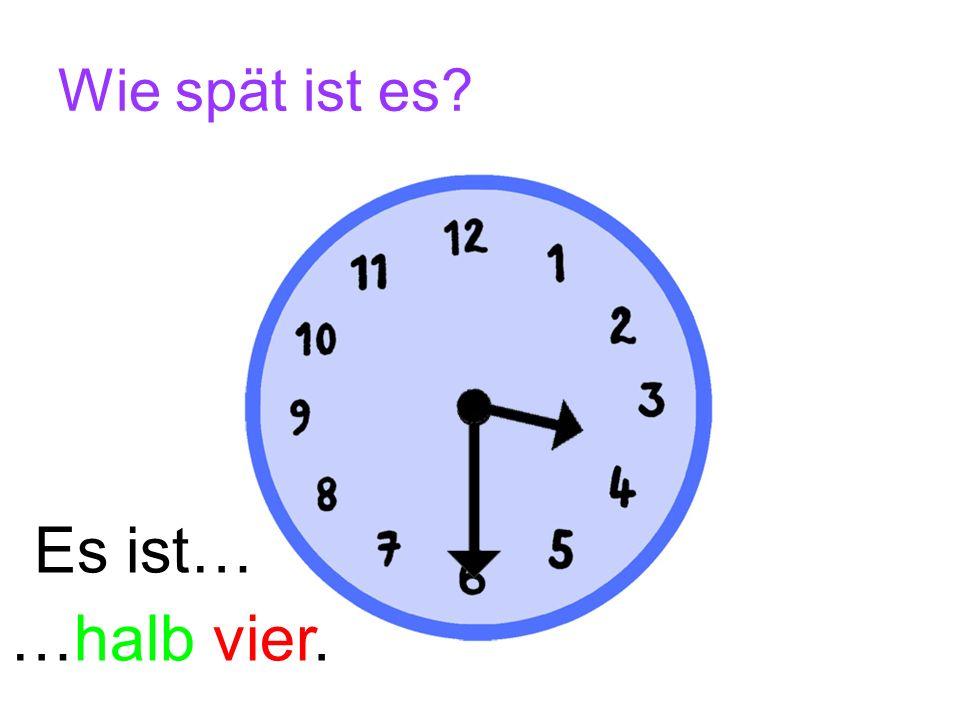 Wie spät ist es Es ist… …halb vier.