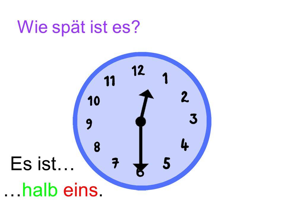 Wie spät ist es Es ist… …halb eins.