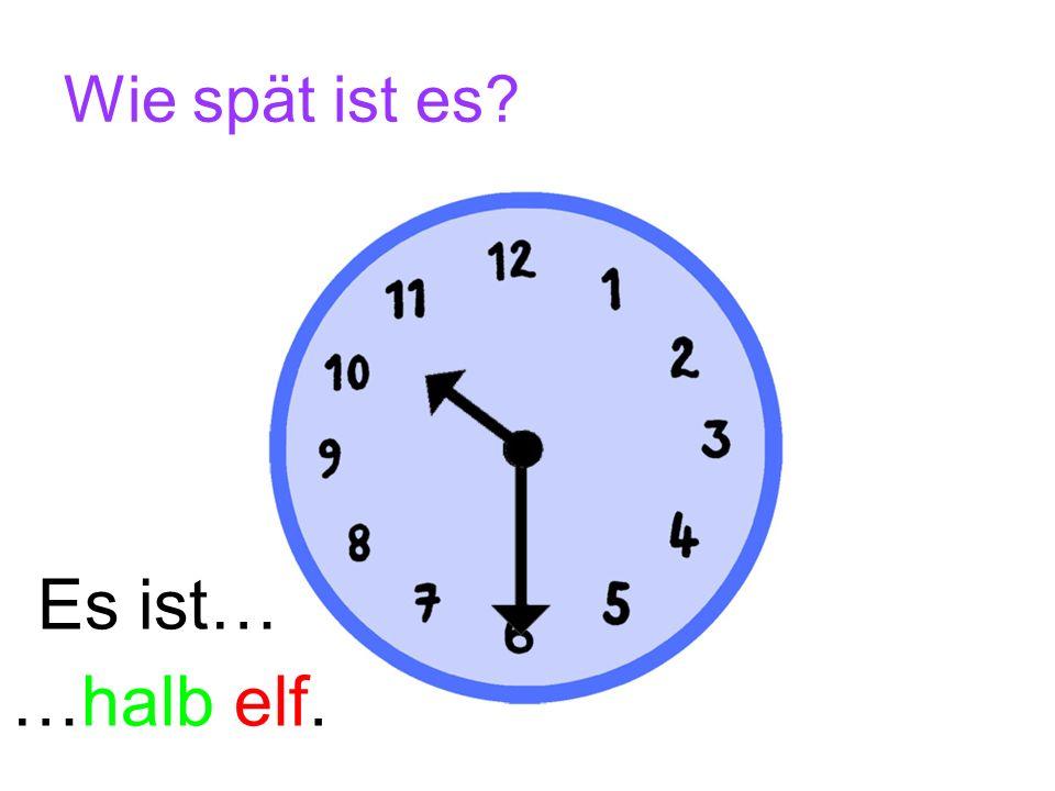 Wie spät ist es Es ist… …halb elf.