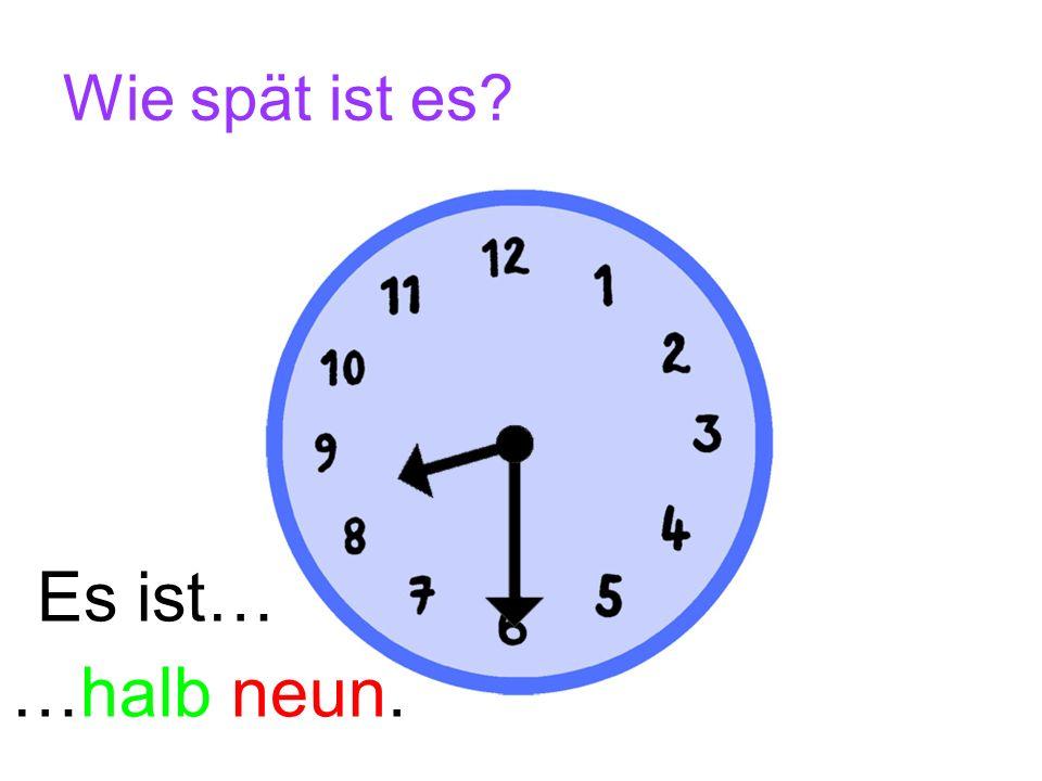 Wie spät ist es Es ist… …halb neun.