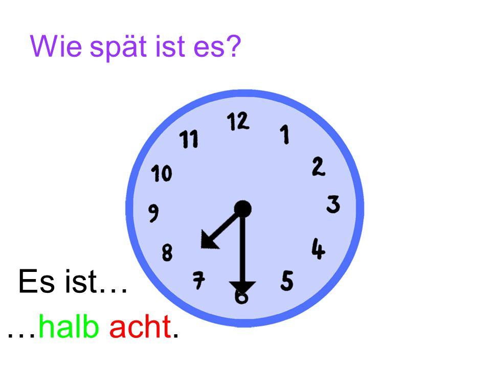 Wie spät ist es Es ist… …halb acht.
