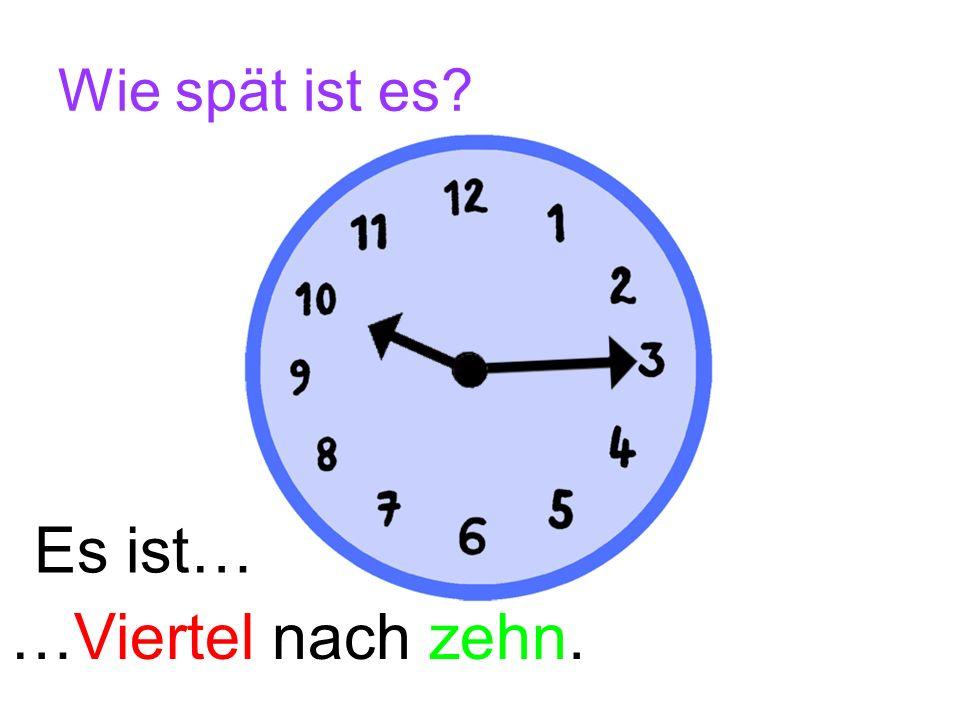 Wie spät ist es Es ist… …Viertel nach zehn.