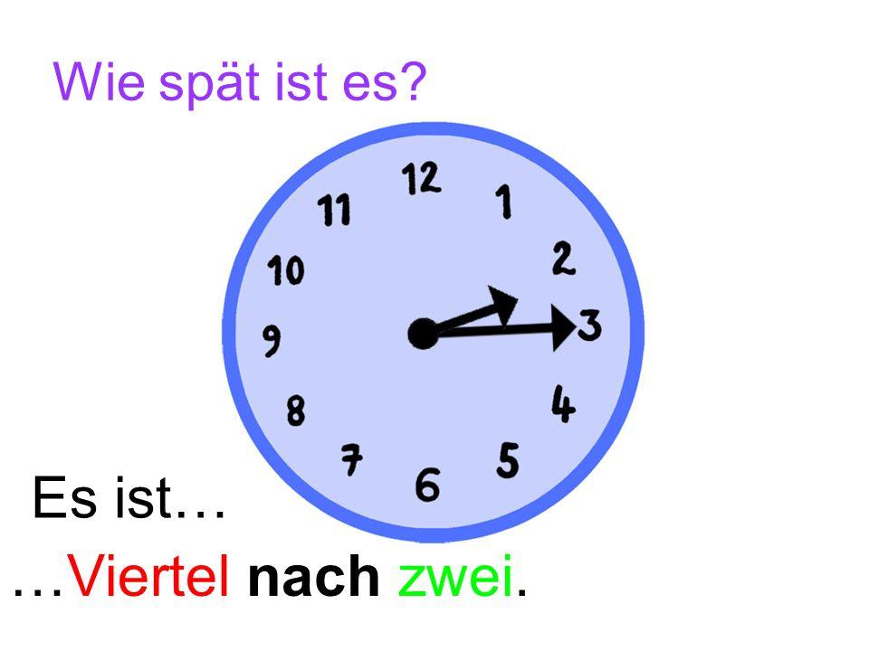 Wie spät ist es Es ist… …Viertel nach zwei.
