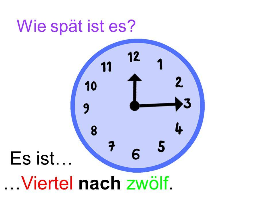 Wie spät ist es Es ist… …Viertel nach zwölf.