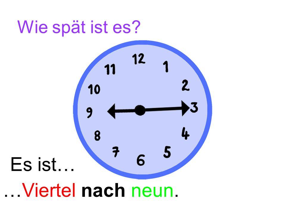 Wie spät ist es Es ist… …Viertel nach neun.