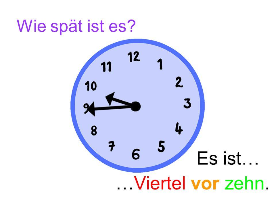 Wie spät ist es Es ist… …Viertel vor zehn.