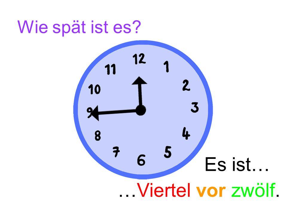 Wie spät ist es Es ist… …Viertel vor zwölf.