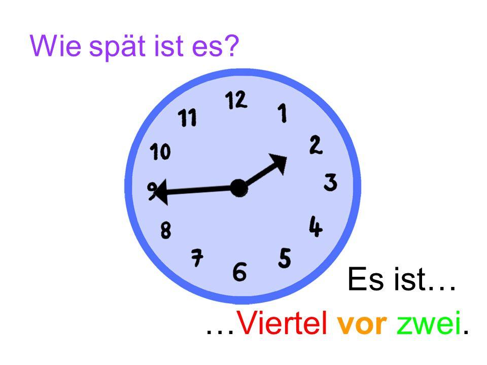 Wie spät ist es Es ist… …Viertel vor zwei.