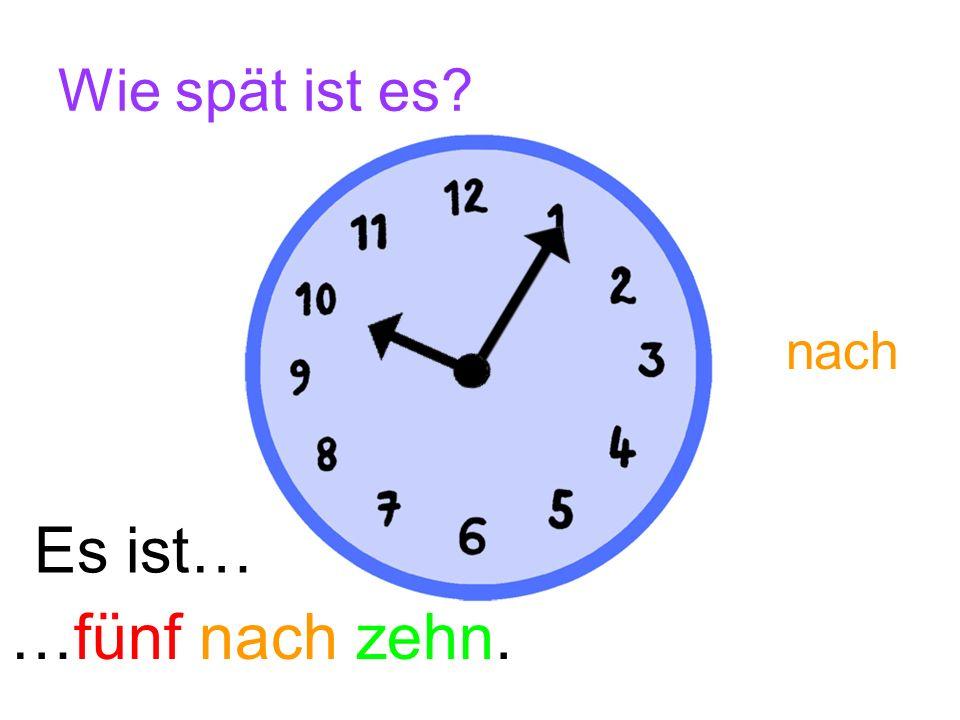 Wie spät ist es nach Es ist… …fünf nach zehn.