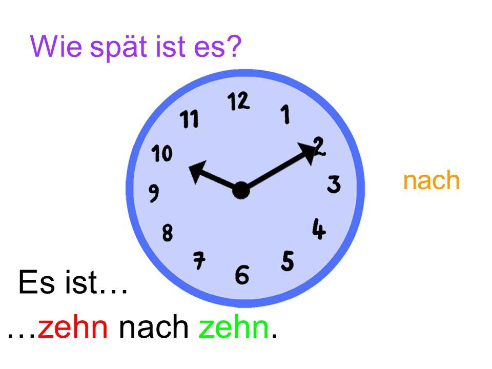 Wie spät ist es nach Es ist… …zehn nach zehn.