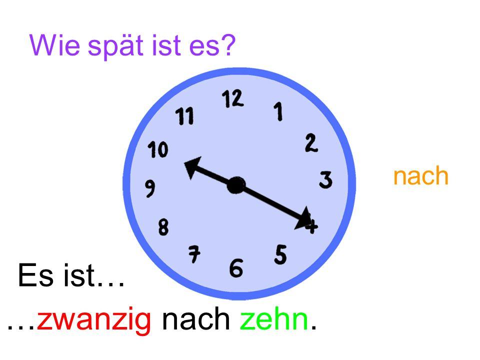 Wie spät ist es nach Es ist… …zwanzig nach zehn.