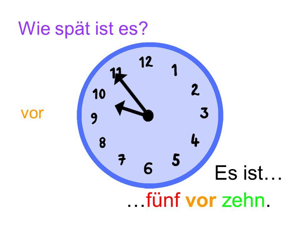 Wie spät ist es vor Es ist… …fünf vor zehn.