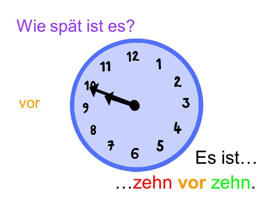 Wie spät ist es vor Es ist… …zehn vor zehn.
