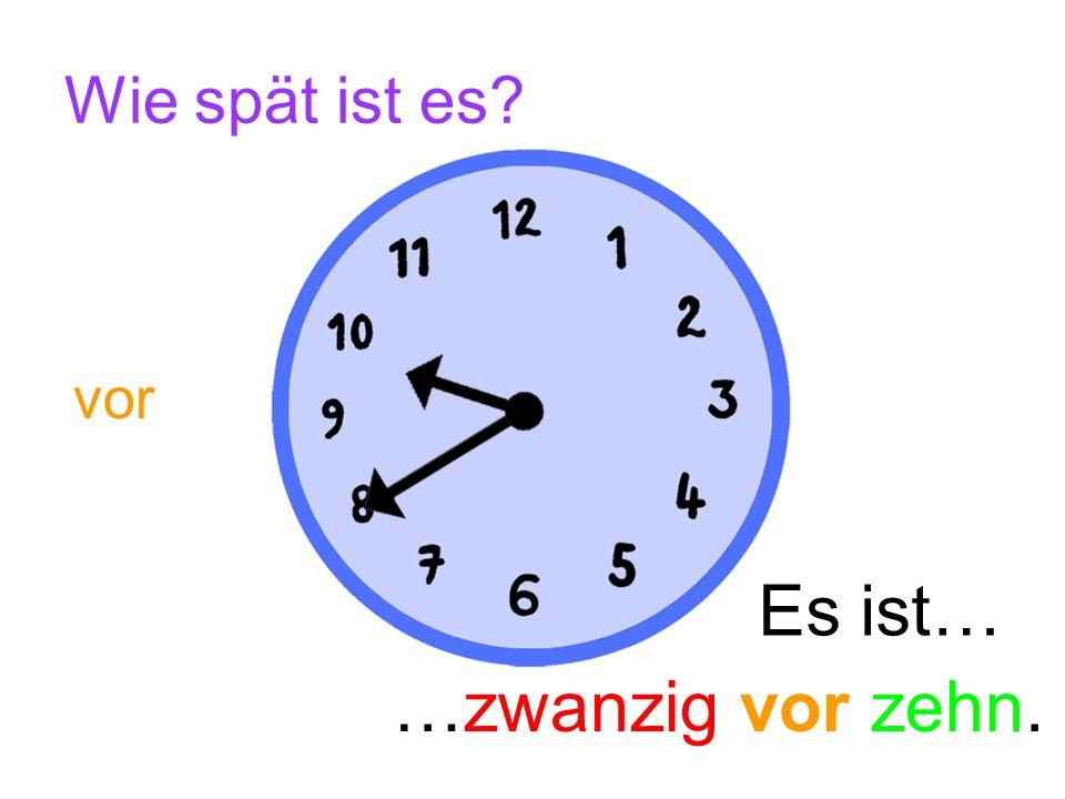 Wie spät ist es vor Es ist… …zwanzig vor zehn.