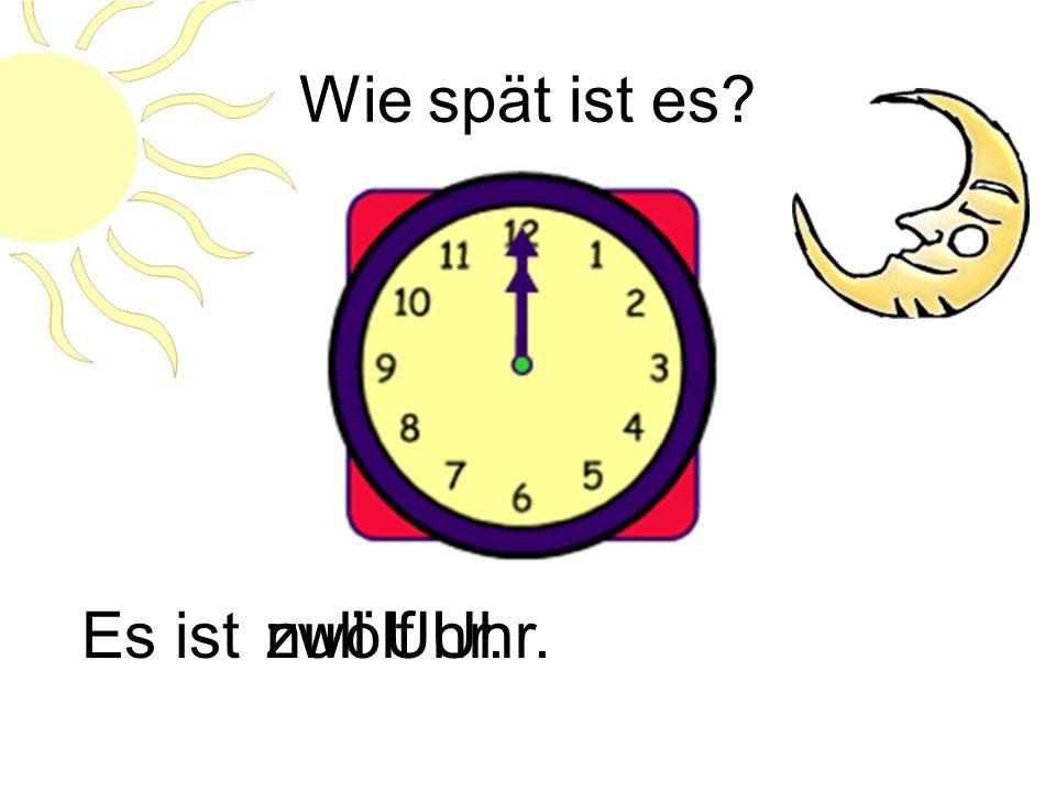 Wie spät ist es Es ist null Uhr. zwölf Uhr.
