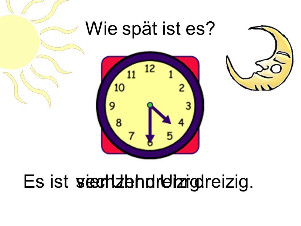 Wie spät ist es Es ist sechzehn Uhr dreizig. vier Uhr dreizig.