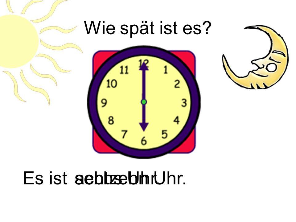 Wie spät ist es Es ist achtzehn Uhr. sechs Uhr.