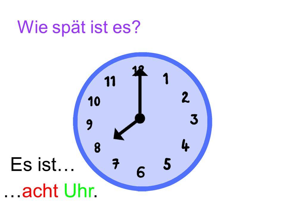 Wie spät ist es Es ist… …acht Uhr.