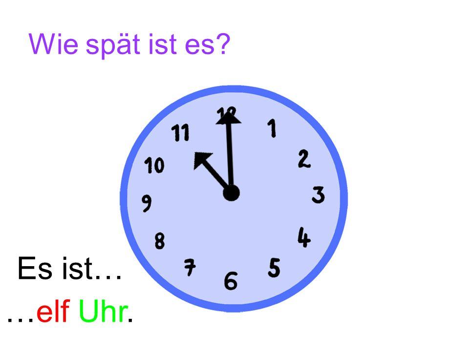 Wie spät ist es Es ist… …elf Uhr.