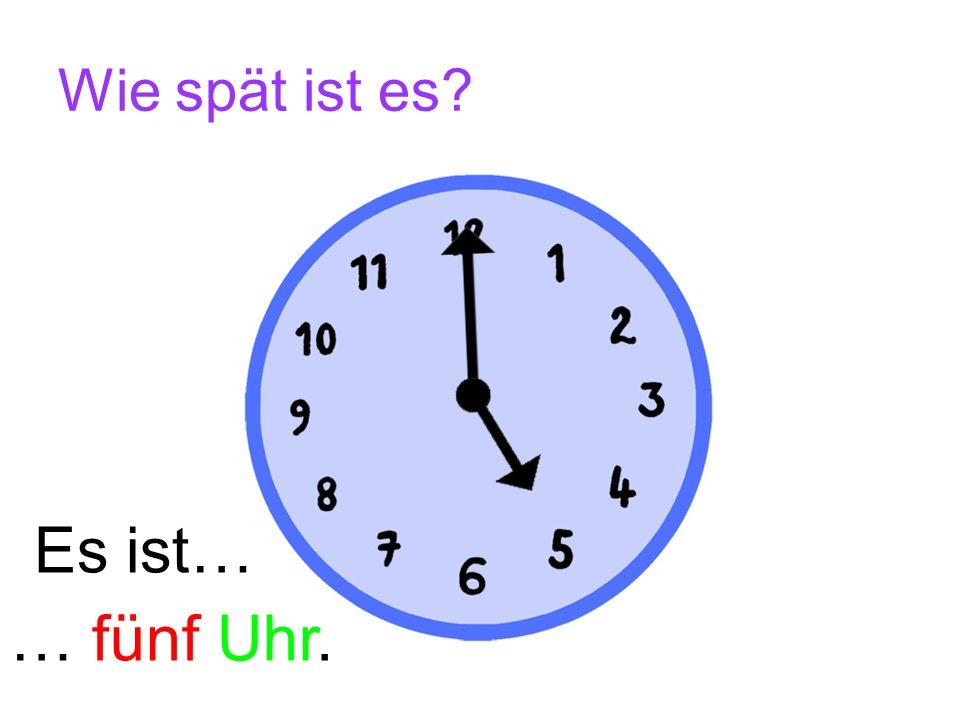 Wie spät ist es Es ist… … fünf Uhr.