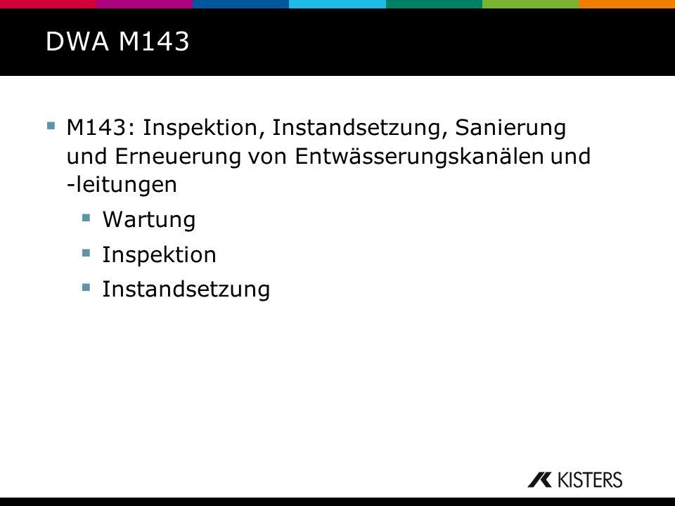 DWA M143 M143: Inspektion, Instandsetzung, Sanierung und Erneuerung von Entwässerungskanälen und -leitungen.