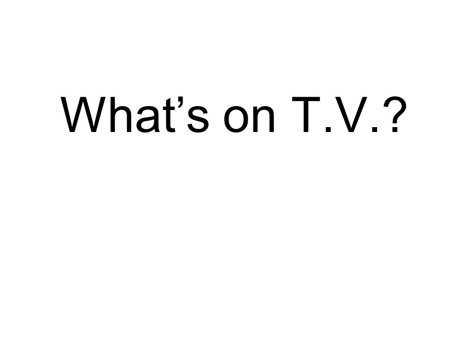 What's on T.V.