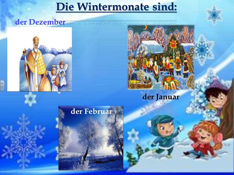 Die Wintermonate sind: