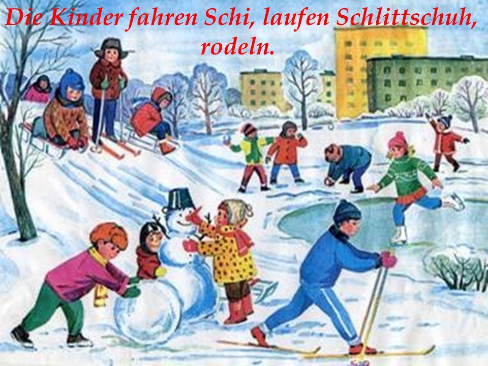 Die Kinder fahren Schi, laufen Schlittschuh,